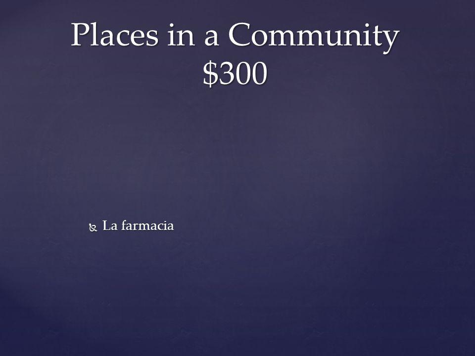  La farmacia Places in a Community $300