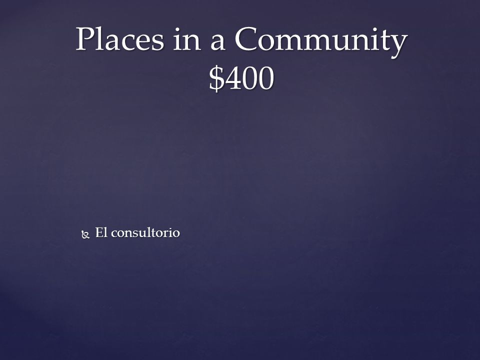  El consultorio Places in a Community $400