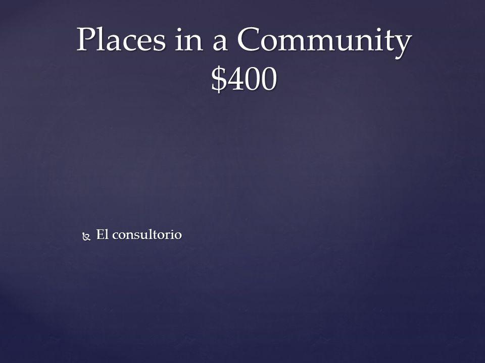  El consultorio Places in a Community $400