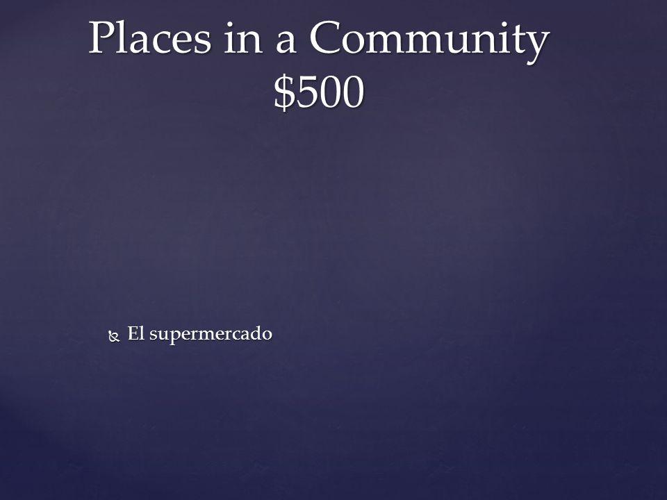  El supermercado Places in a Community $500