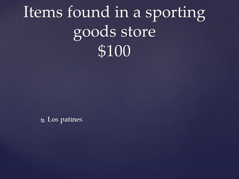  Los patines Items found in a sporting goods store $100