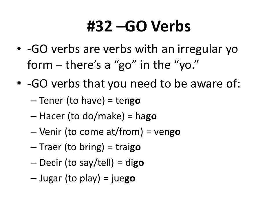 """#32 –GO Verbs -GO verbs are verbs with an irregular yo form – there's a """"go"""" in the """"yo."""" -GO verbs that you need to be aware of: – Tener (to have) ="""