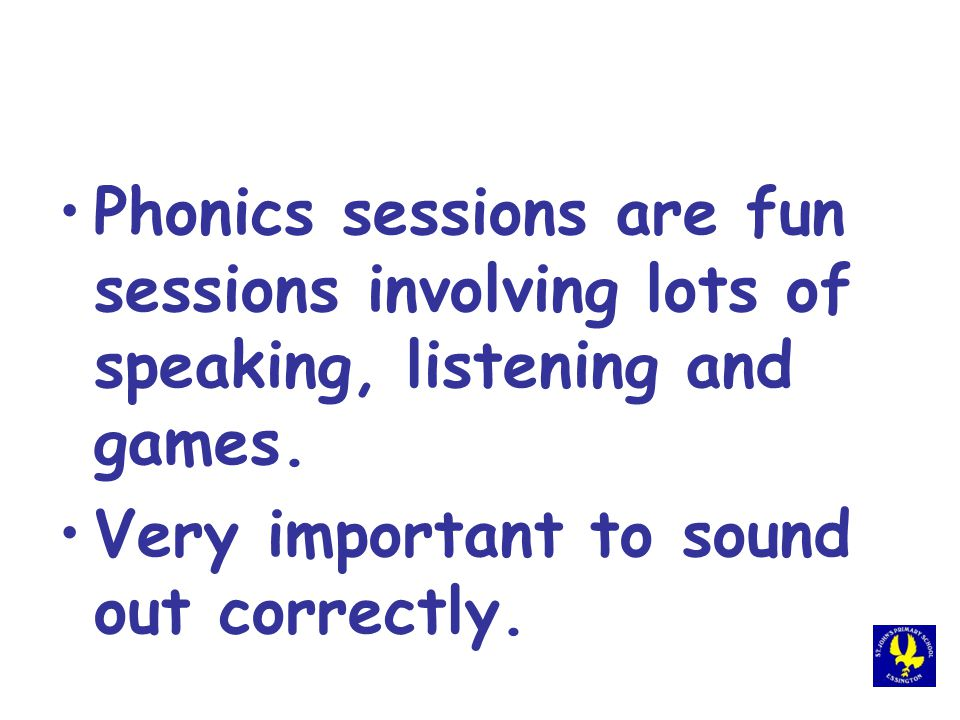 Phonics sessions are fun sessions involving lots of speaking, listening and games.