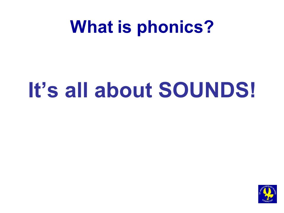 What is phonics? It's all about SOUNDS!