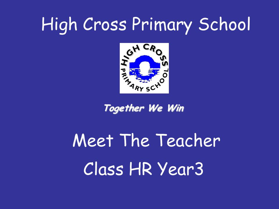 High Cross Primary School Meet The Teacher Class HR Year3 Together We Win