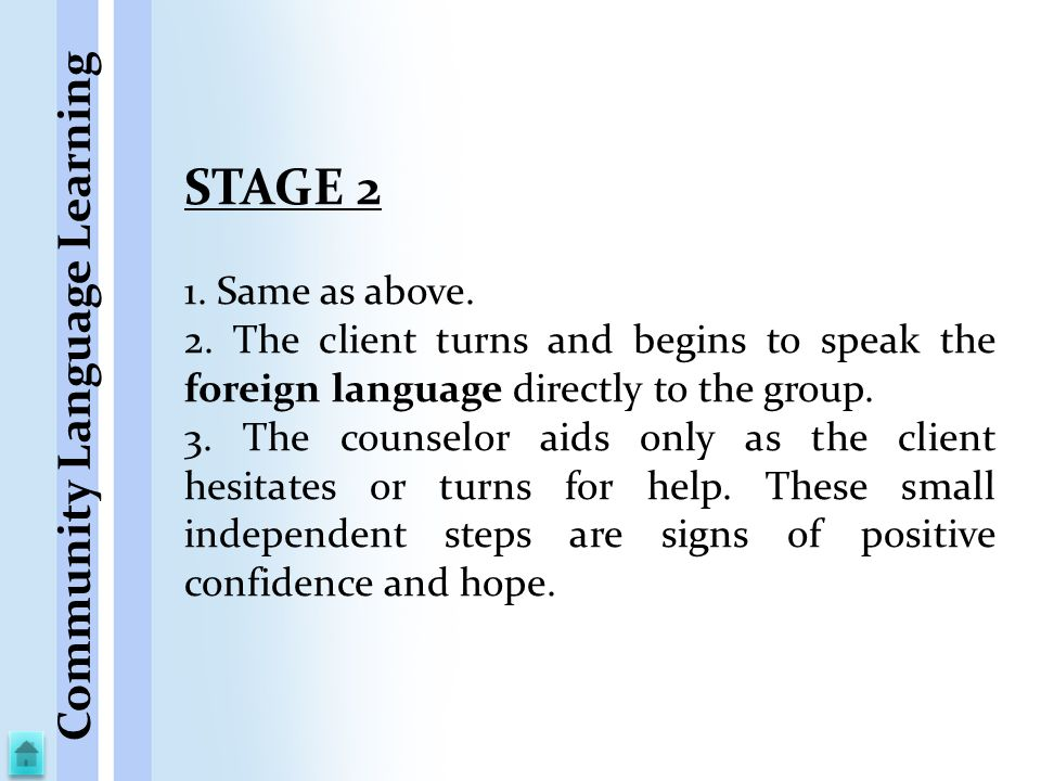 STAGE 2 1. Same as above. 2. The client turns and begins to speak the foreign language directly to the group. 3. The counselor aids only as the client