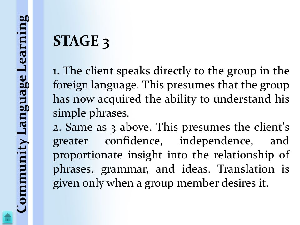 STAGE 3 1. The client speaks directly to the group in the foreign language. This presumes that the group has now acquired the ability to understand hi