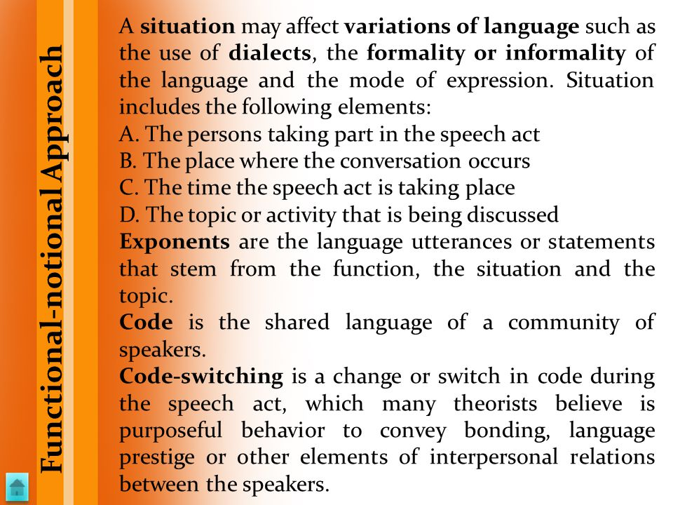 A situation may affect variations of language such as the use of dialects, the formality or informality of the language and the mode of expression. Si