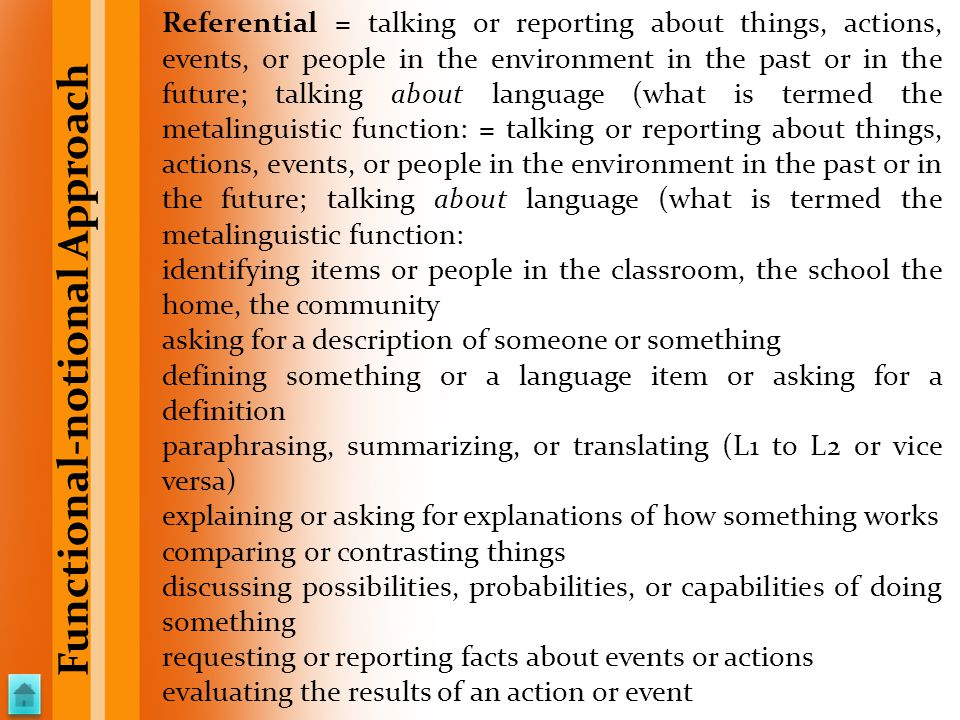 Referential = talking or reporting about things, actions, events, or people in the environment in the past or in the future; talking about language (w