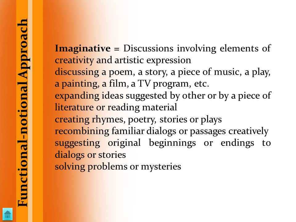 Imaginative = Discussions involving elements of creativity and artistic expression discussing a poem, a story, a piece of music, a play, a painting, a