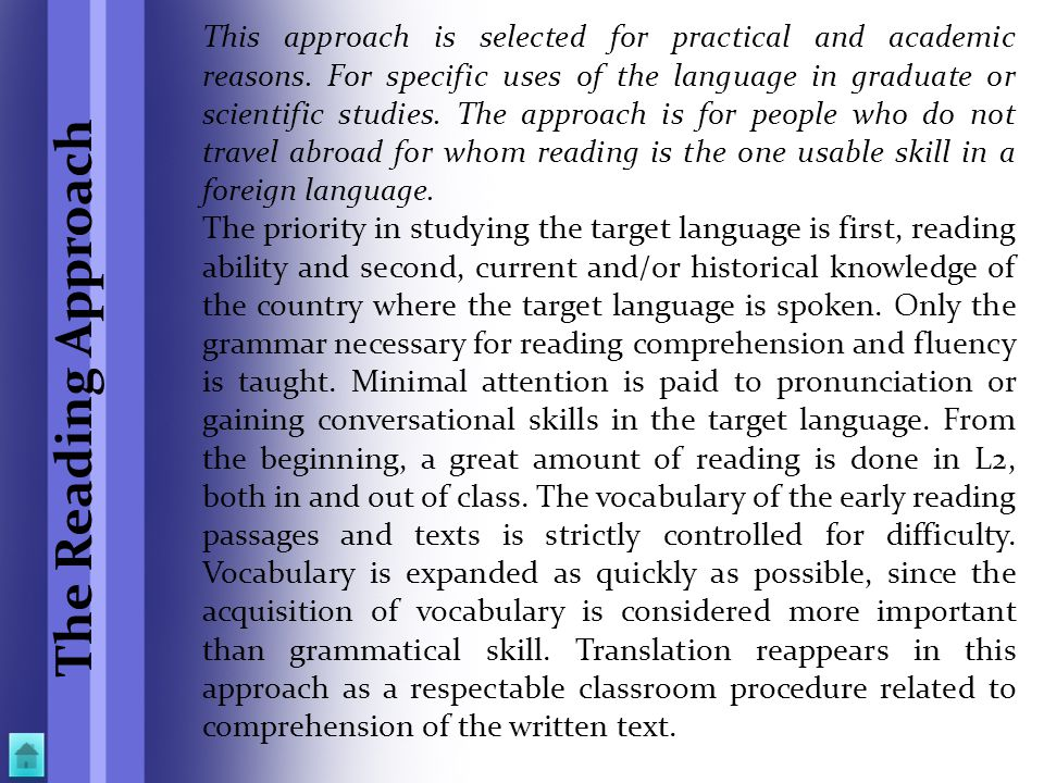 The Reading Approach This approach is selected for practical and academic reasons. For specific uses of the language in graduate or scientific studies