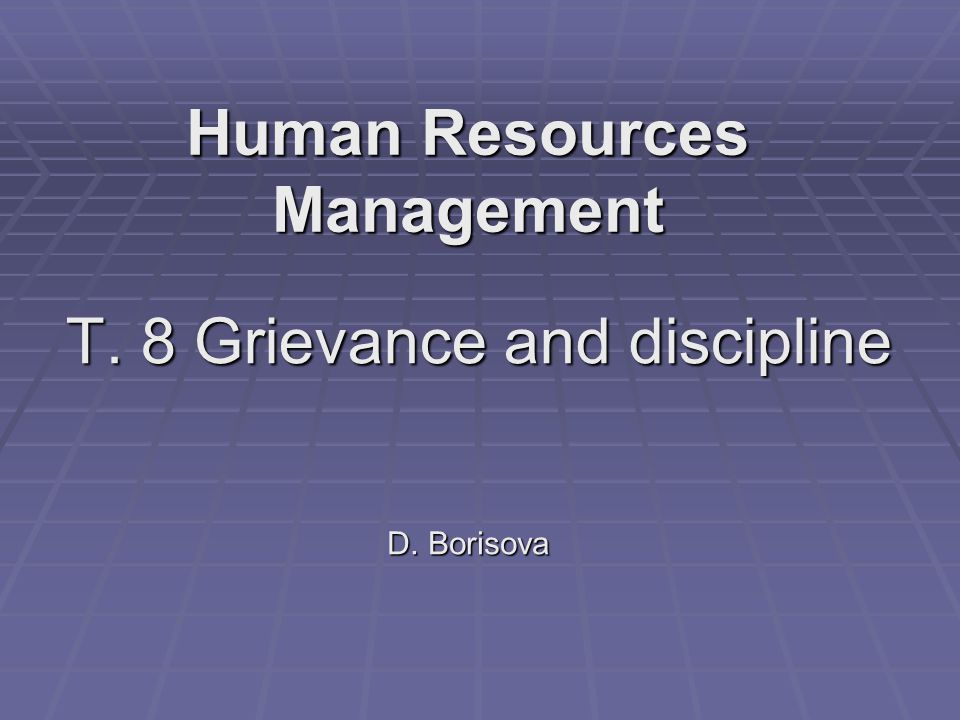 T. 8 Grievance and discipline D. Borisova Human Resources Management