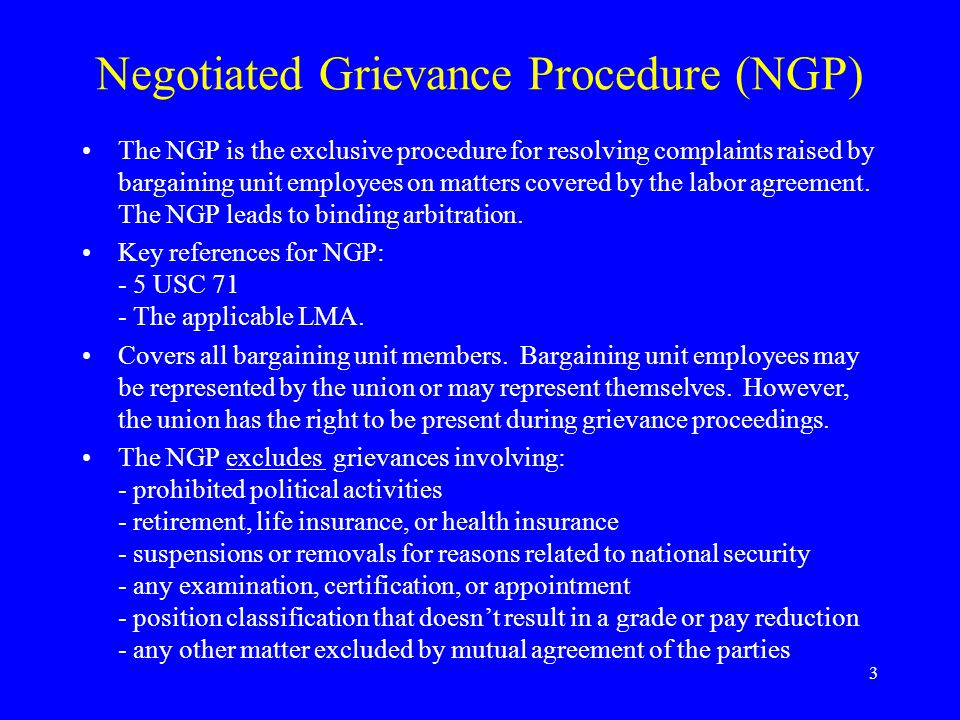 3 Negotiated Grievance Procedure (NGP) The NGP is the exclusive procedure for resolving complaints raised by bargaining unit employees on matters cove