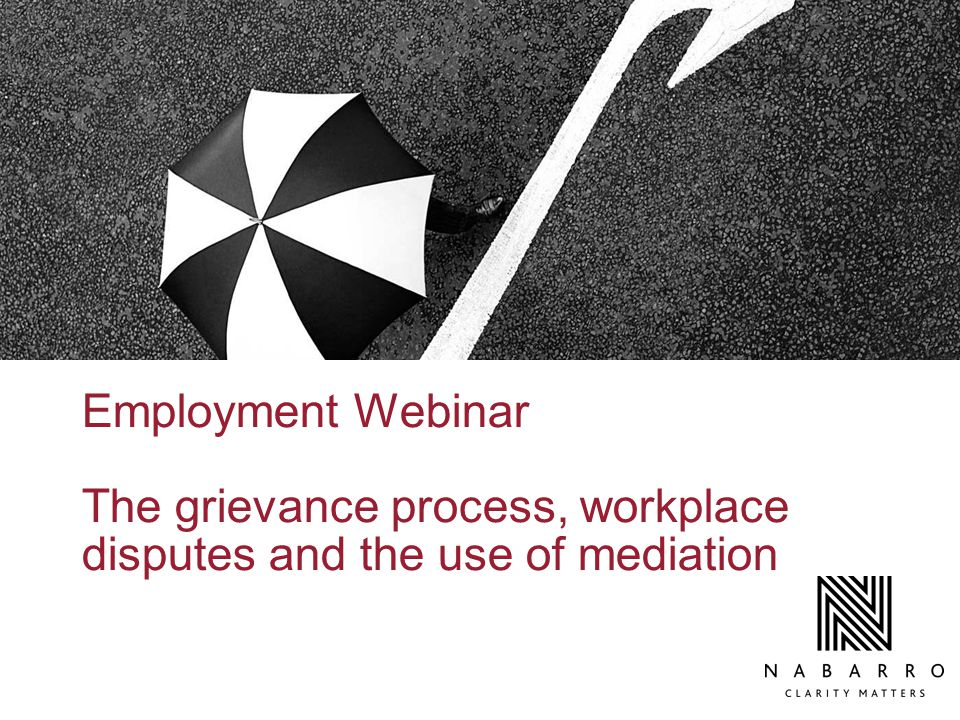 Employment Webinar The grievance process, workplace disputes and the use of mediation