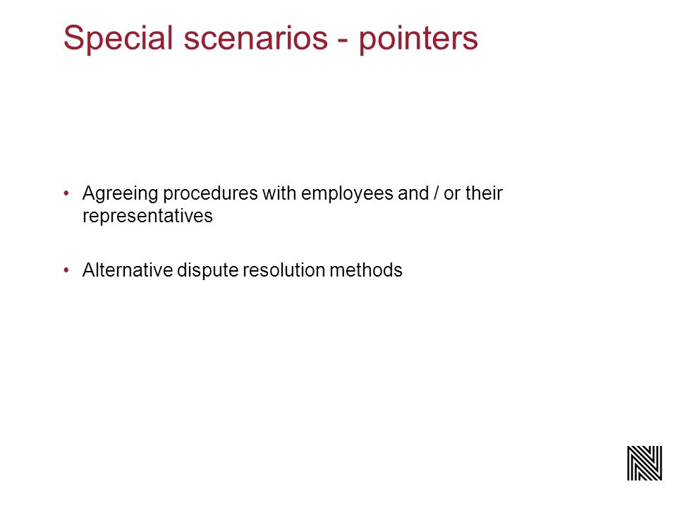 Special scenarios - pointers Agreeing procedures with employees and / or their representatives Alternative dispute resolution methods