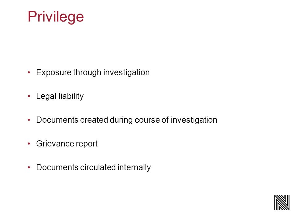 Privilege Exposure through investigation Legal liability Documents created during course of investigation Grievance report Documents circulated internally