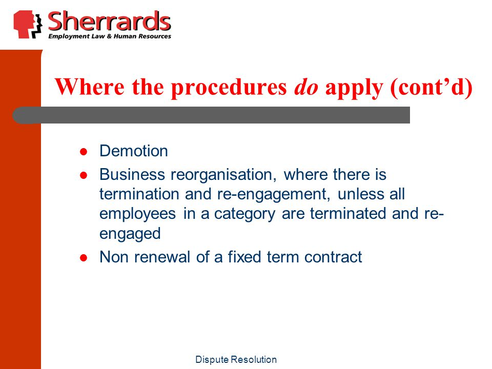 Dispute Resolution Probationers, short fixed term contract employees & retirees Probationers, employees with short fixed term contracts and retirees cannot bring a conventional unfair dismissal case:  The first 2 because less than a year's service  The latter because over retirement age So, are you in the clear as far as these categories are concerned.
