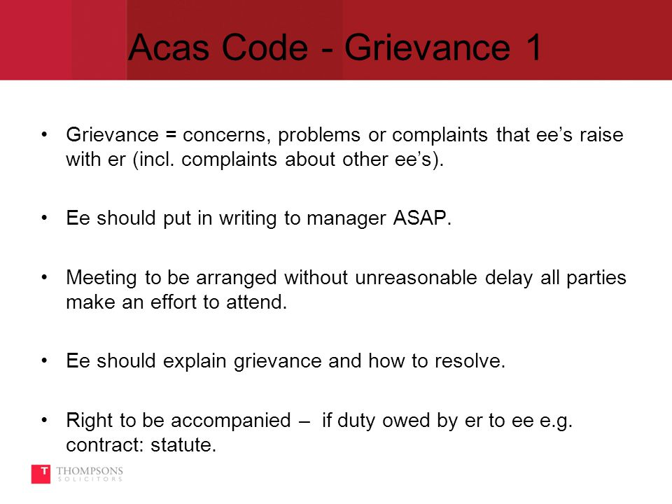 Acas Code - Grievance 1 Grievance = concerns, problems or complaints that ee's raise with er (incl.