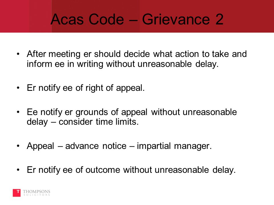 Acas Code – Grievance 2 After meeting er should decide what action to take and inform ee in writing without unreasonable delay.