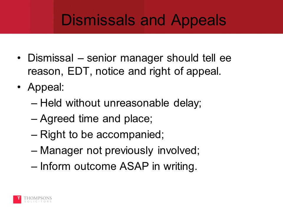 Dismissals and Appeals Dismissal – senior manager should tell ee reason, EDT, notice and right of appeal.