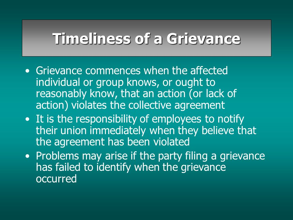 Timeliness of a Grievance Grievance commences when the affected individual or group knows, or ought to reasonably know, that an action (or lack of act