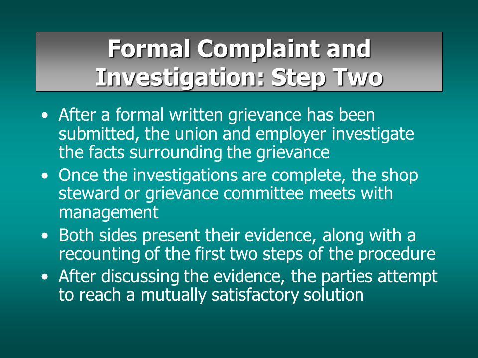 Formal Complaint and Investigation: Step Two After a formal written grievance has been submitted, the union and employer investigate the facts surroun