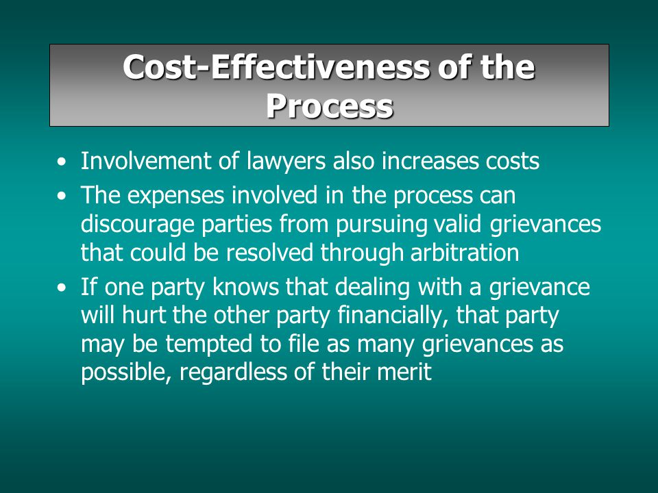 Cost-Effectiveness of the Process Involvement of lawyers also increases costs The expenses involved in the process can discourage parties from pursuin