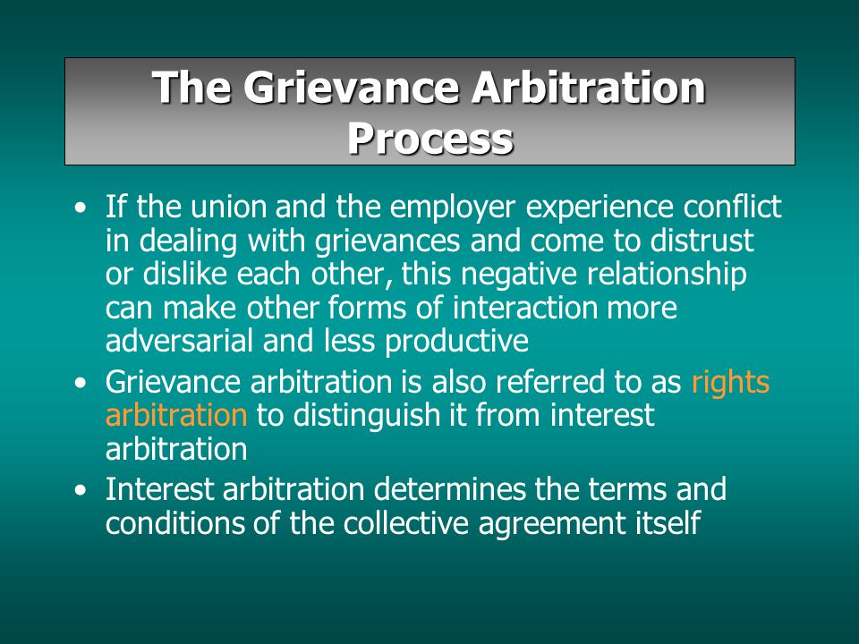 The Grievance Arbitration Process If the union and the employer experience conflict in dealing with grievances and come to distrust or dislike each ot