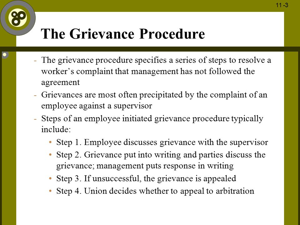 1 - 3 11 -3 The Grievance Procedure -The grievance procedure specifies a series of steps to resolve a worker's complaint that management has not follo