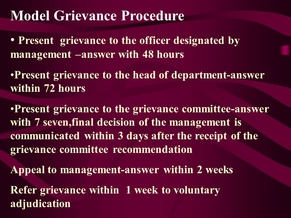 Steps in the Grievance Procedure Receiving and defining the grievance Getting the facts Analysing the facts Taking an appropriate decision Communicating the decision Getting the reactions of decision