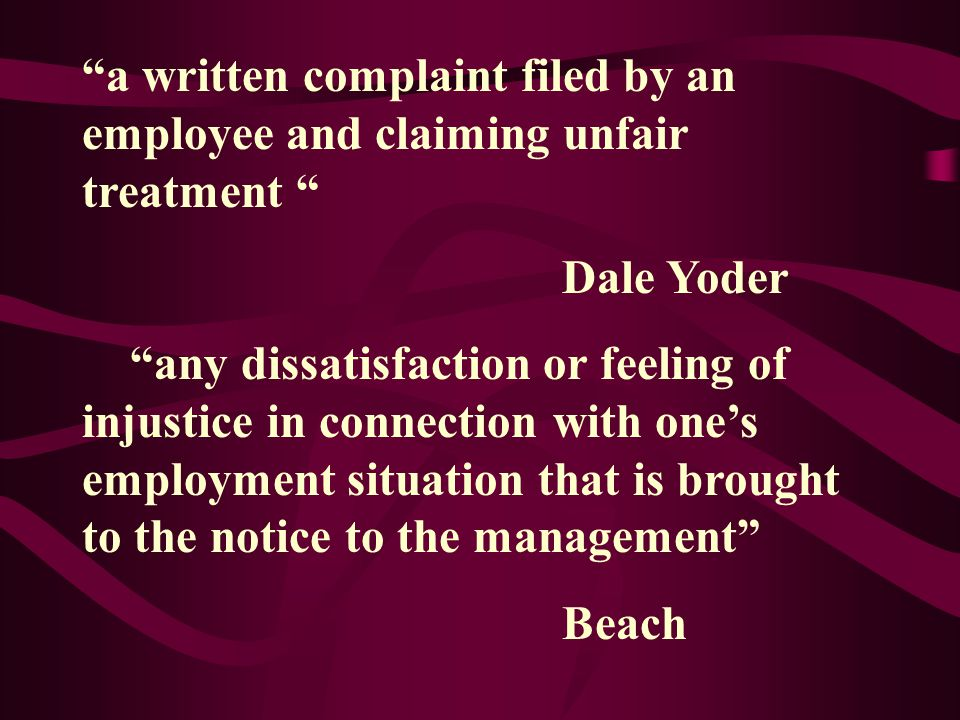 a written complaint filed by an employee and claiming unfair treatment Dale Yoder any dissatisfaction or feeling of injustice in connection with one's employment situation that is brought to the notice to the management Beach
