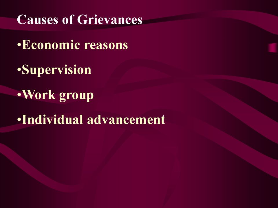 Causes of Grievances Economic reasons Supervision Work group Individual advancement