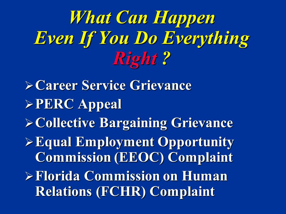 What Can Happen Even If You Do Everything Right ?  Career Service Grievance  PERC Appeal  Collective Bargaining Grievance  Equal Employment Opport