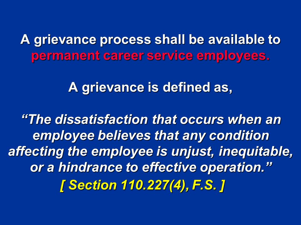 """A grievance process shall be available to permanent career service employees. A grievance is defined as, """"The dissatisfaction that occurs when an empl"""