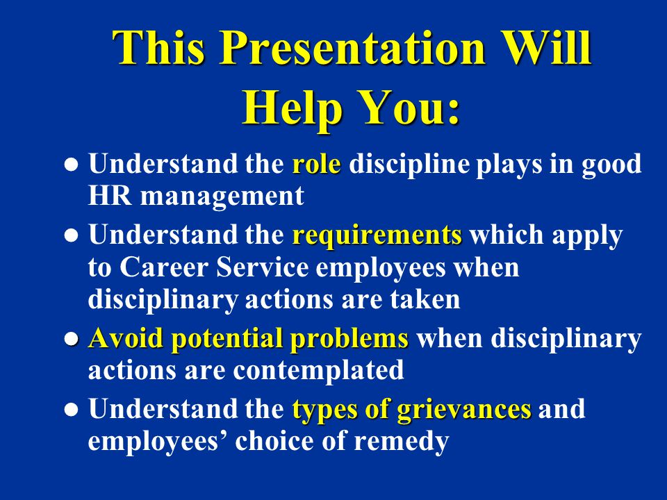 This Presentation Will Help You: role Understand the role discipline plays in good HR management requirements Understand the requirements which apply
