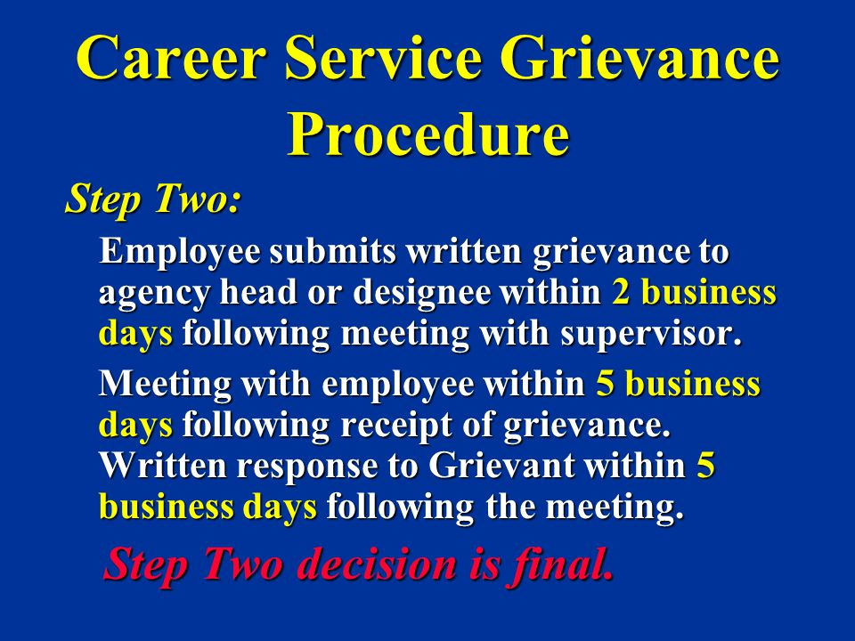 Career Service Grievance Procedure Step Two: Employee submits written grievance to agency head or designee within 2 business days following meeting wi