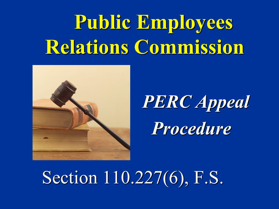 Public Employees Relations Commission PERC Appeal Procedure Procedure Section 110.227(6), F.S.