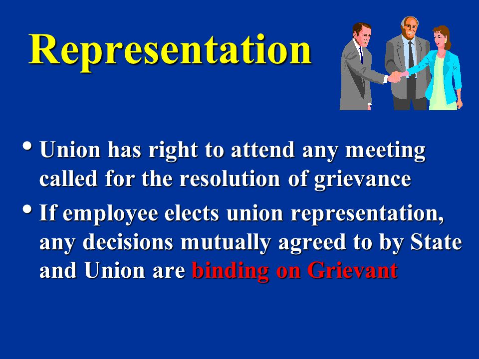Representation Representation Union has right to attend any meeting called for the resolution of grievance Union has right to attend any meeting calle