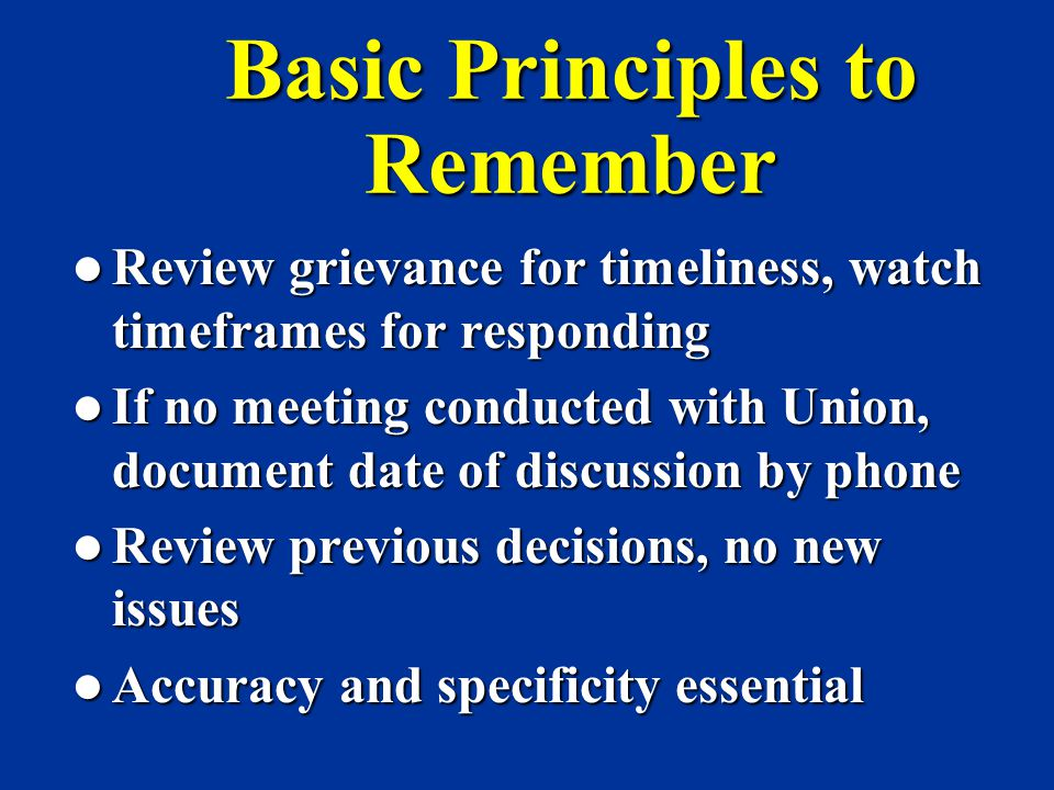Basic Principles to Remember Review grievance for timeliness, watch timeframes for responding Review grievance for timeliness, watch timeframes for re