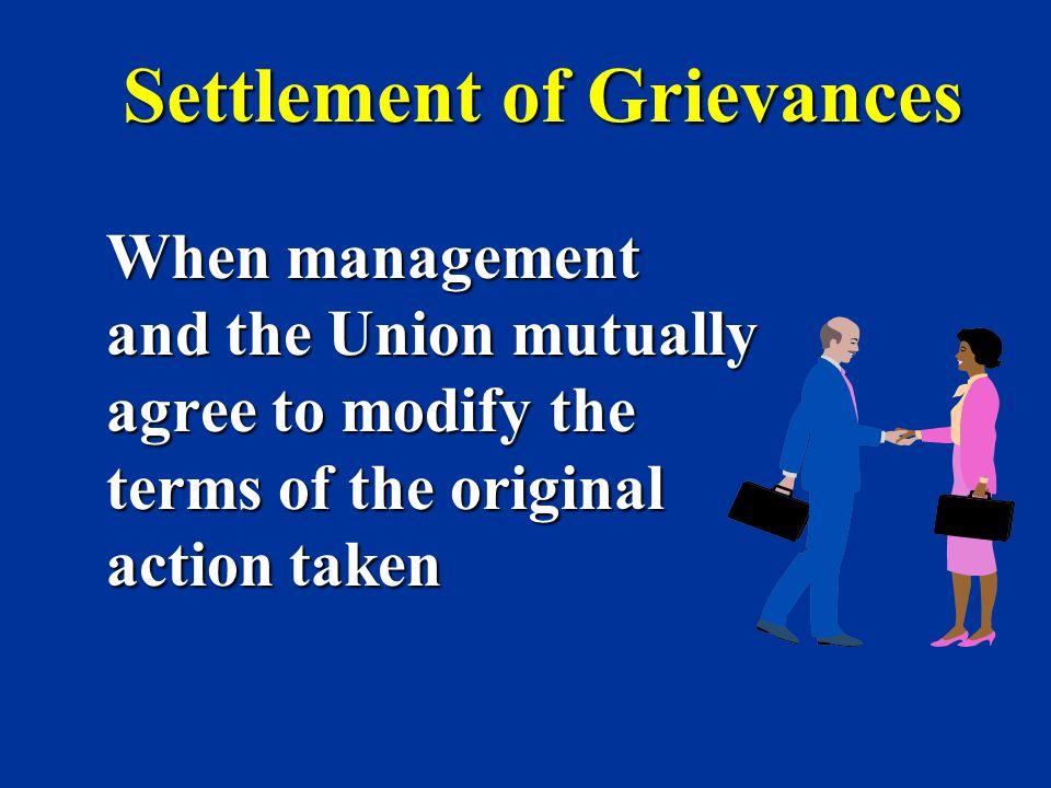 Settlement of Grievances When management When management and the Union mutually and the Union mutually agree to modify the agree to modify the terms o