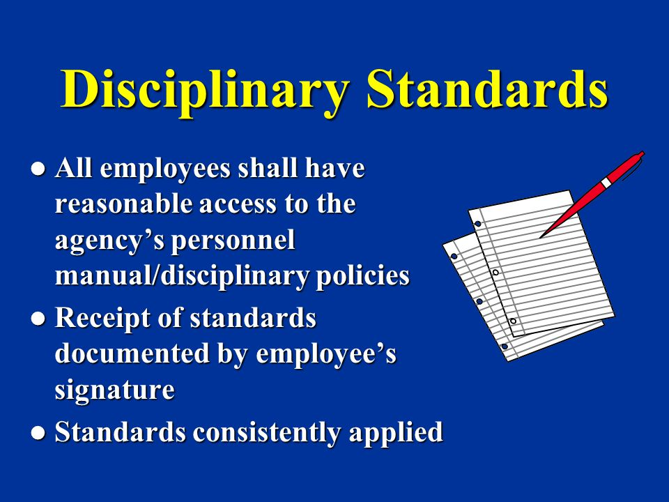 Disciplinary Standards All employees shall have reasonable access to the agency's personnel manual/disciplinary policies All employees shall have reas