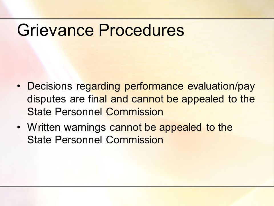 Grievance Procedures Decisions regarding performance evaluation/pay disputes are final and cannot be appealed to the State Personnel Commission Written warnings cannot be appealed to the State Personnel Commission