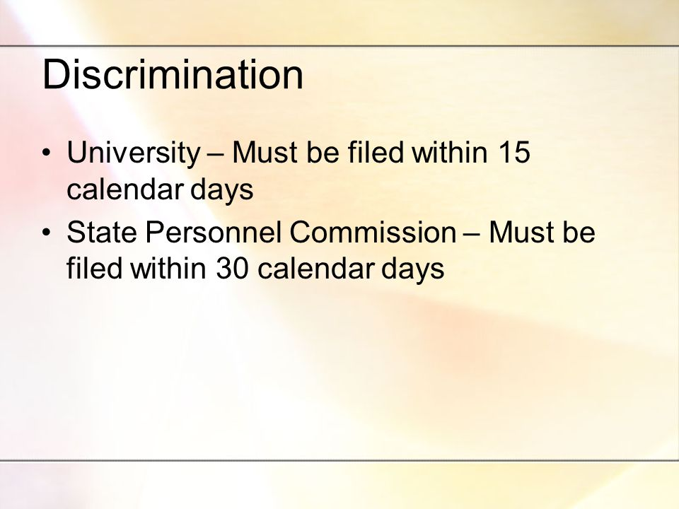Discrimination University – Must be filed within 15 calendar days State Personnel Commission – Must be filed within 30 calendar days