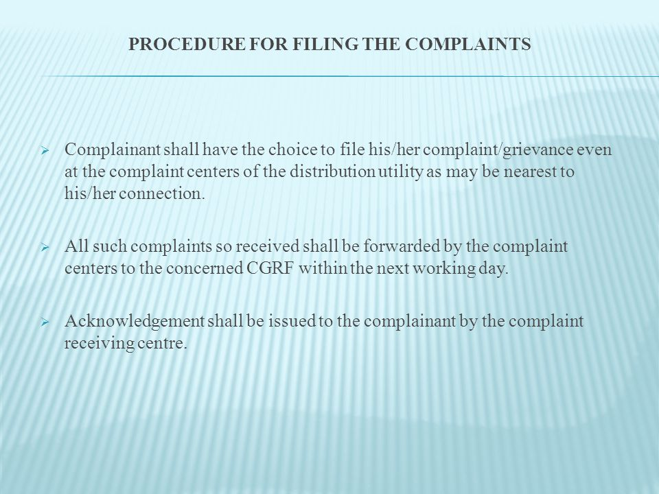 PROCEDURE FOR FILING THE COMPLAINTS  Complainant shall have the choice to file his/her complaint/grievance even at the complaint centers of the distr