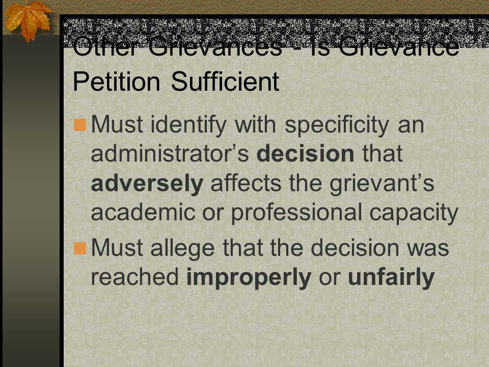 Other Grievances - Is Grievance Petition Sufficient Must identify with specificity an administrator's decision that adversely affects the grievant's academic or professional capacity Must allege that the decision was reached improperly or unfairly