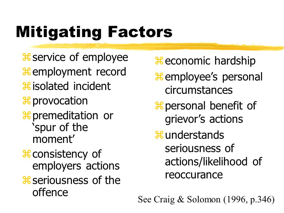 Mitigating Factors zservice of employee zemployment record zisolated incident zprovocation zpremeditation or 'spur of the moment' zconsistency of empl