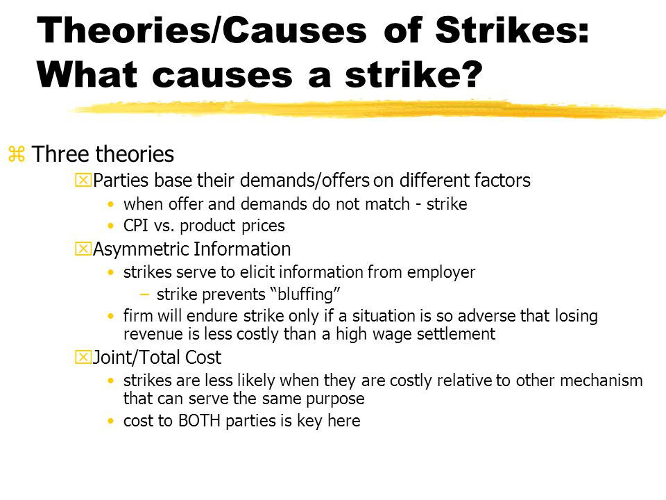 Theories/Causes of Strikes: What causes a strike? zThree theories xParties base their demands/offers on different factors when offer and demands do no