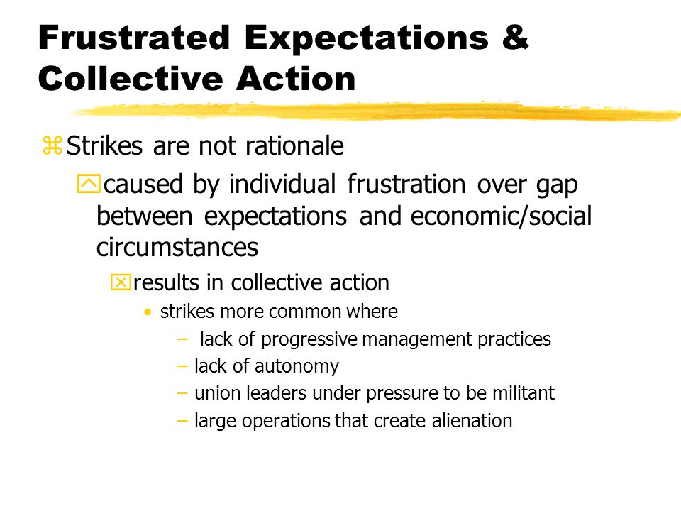 Frustrated Expectations & Collective Action zStrikes are not rationale ycaused by individual frustration over gap between expectations and economic/so