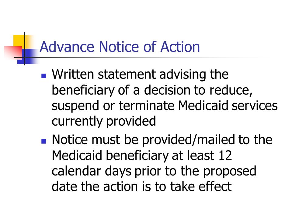 Advance notice must also contain: The circumstances under which services will be continued pending resolution of the appeal How to request that benefits be continued The circumstances under which the beneficiary may be required to pay the costs of these services