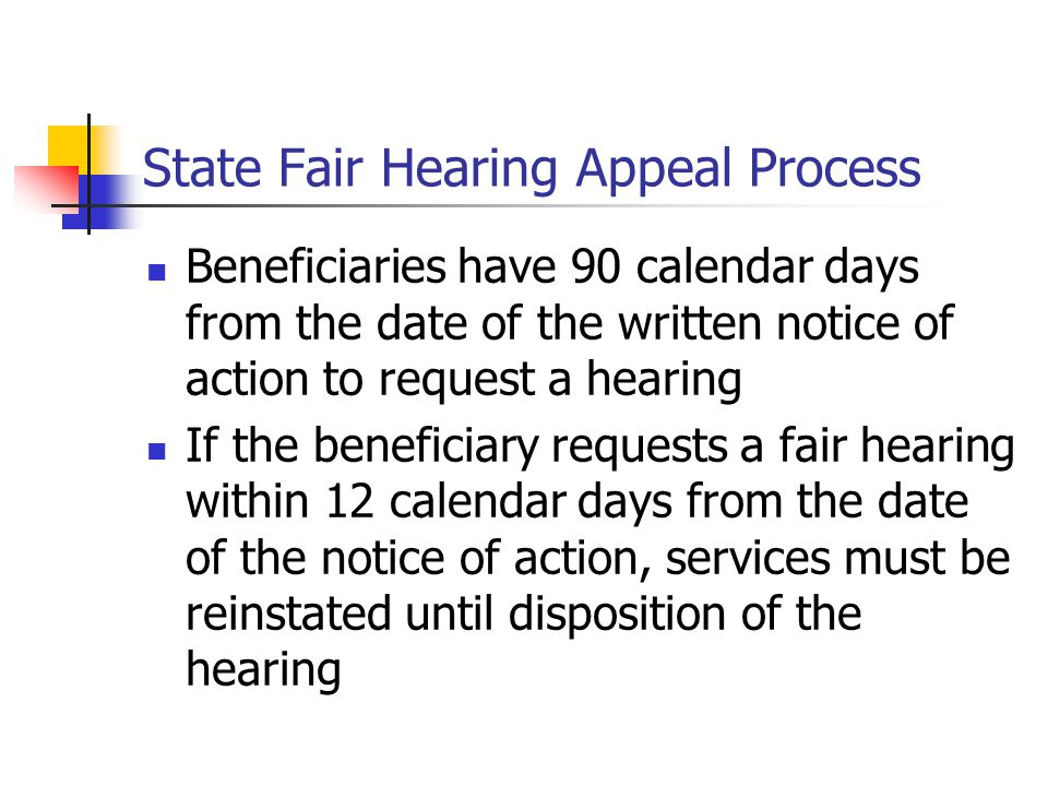 State Fair Hearing (cont.) The parties to the state fair hearing include CMHCM, the beneficiary and state level administrative law judge The administrative law judge's decision and order is the final determination of the department